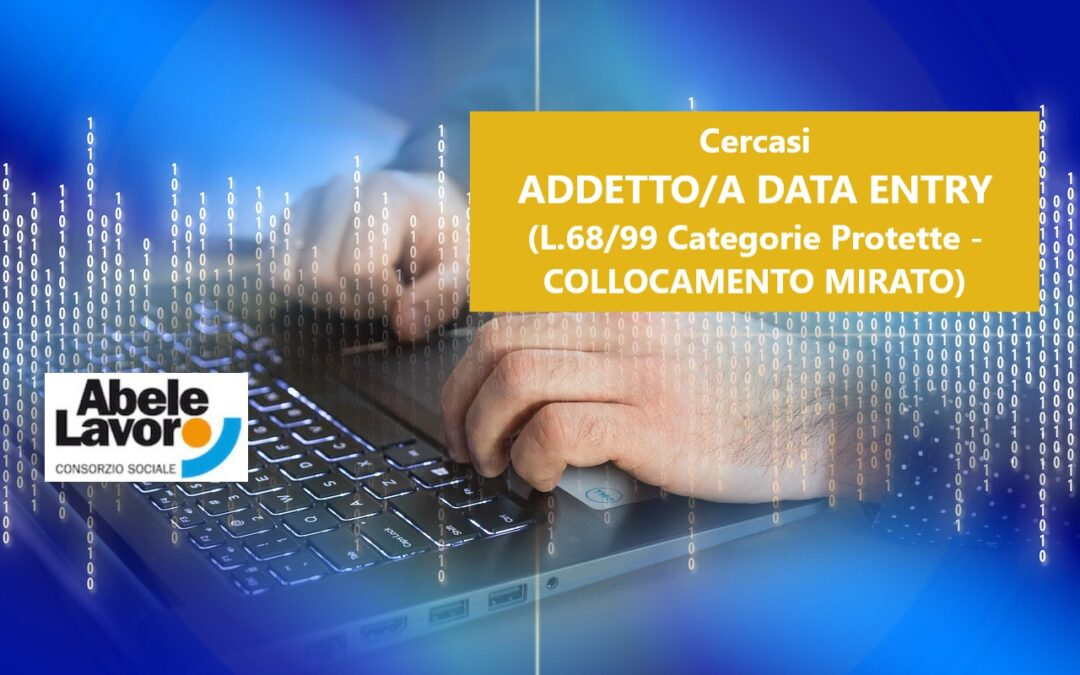 Cercasi ADDETTO/A DATA ENTRY (L.68/99 – Categorie Protette)
